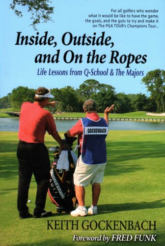 Inside, Outside, and on the Ropes : Life Lessons from Q School and the Majors: Keith Gockenbach