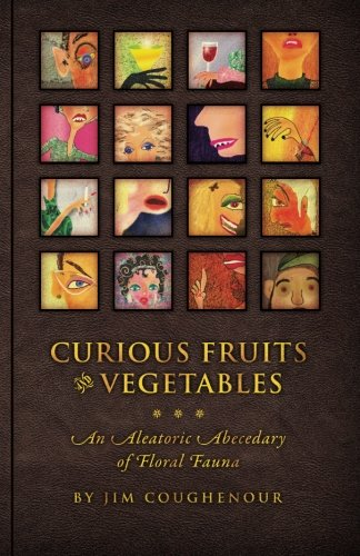 9780983875703: Curious Fruits & Vegetables: An Aleatoric Abecedary of Floral Fauna