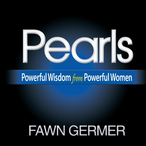 Pearls: Powerful Wisdom From Powerful Women: Fawn Germer