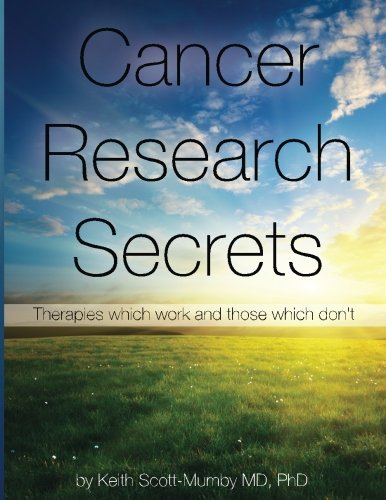 Cancer Research Secrets: Therapies which work and those which don't: Scott-Mumby, Keith