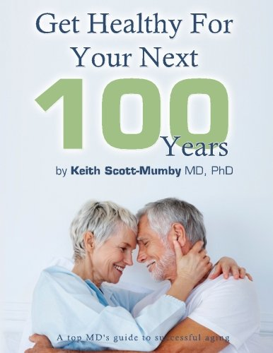 9780983878490: Get Healthy For Your Next 100 Years: A Top MD's Guide To Successful Aging