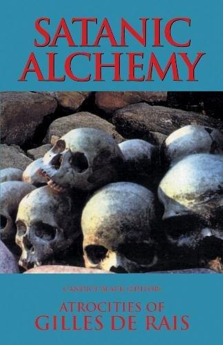 9780983884279: Satanic Alchemy: Atrocities Of Gilles de Rais