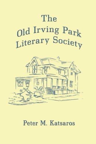 The Old Irving Park Literary Society: Katsaros, Peter M