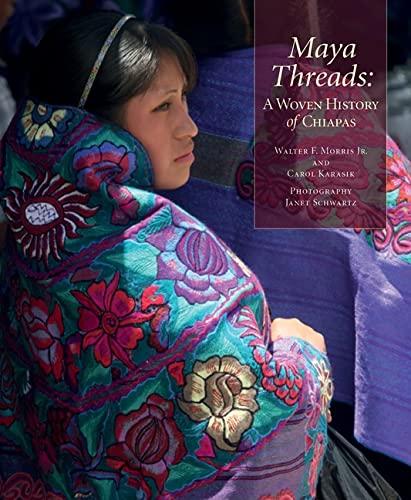 9780983886068: Maya Threads: A Woven History of Chiapas