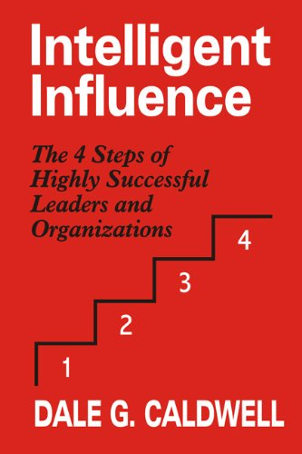 9780983896395: Intelligent Influence: The 4 Steps of Highly Successful Leaders and Organizations
