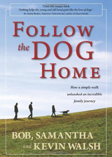Follow the Dog Home: How a Simple: Walsh, Bob, Samantha,