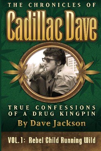 9780983908111: The Chronicles of Cadillac Dave: True Confessions of a Drug Kingpin: Rebel Child Running Wild (Volume 1)
