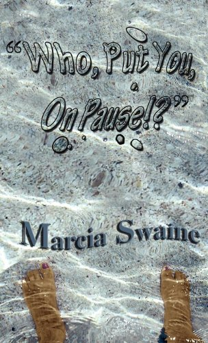 Who, Put You, On Pause?!: Marcia Swaine