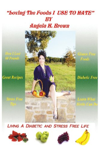 Loving the Foods I Use to Hate / Living a Diabetic Stress Free Life!: Angela Hughes Brown