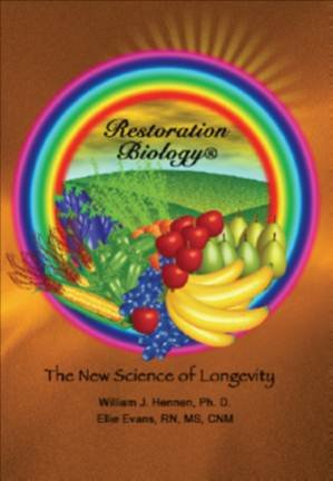 Restoration Biology - The New Science of Longevity: Ph.D. William J. Hennen