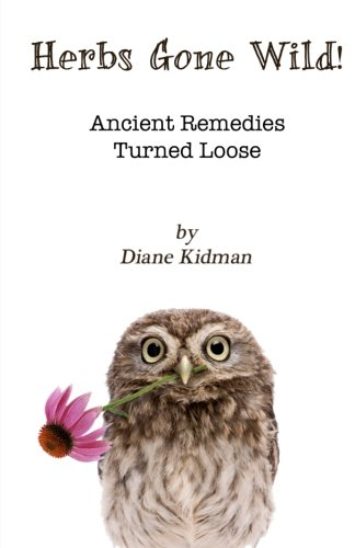 9780983915546: Herbs Gone Wild! Ancient Remedies Turned Loose (Volume 1)