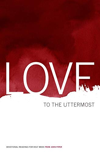 9780983916413: Love To The Uttermost: Devotional Readings For Holy Week