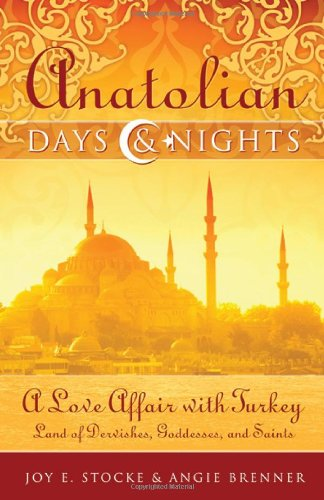Anatolian Days & Nights: A Love Affair with Turkey: Land of Dervishes, Goddesses, and Saints: ...