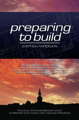 9780983920403: Preparing to Build: Practical Tips & Experienced Advice to Prepare Your Church for a Building Program