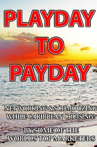 9780983928430: Playday To Payday: Networking and Schmoozing While Caribbean Cruising!
