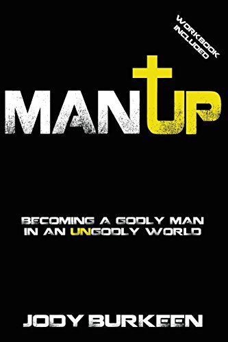 9780983928812: Man Up! Becoming a Godly Man in an Ungodly World