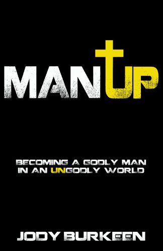 9780983928836: Man Up-Becoming a Godly Man in an Ungodly World
