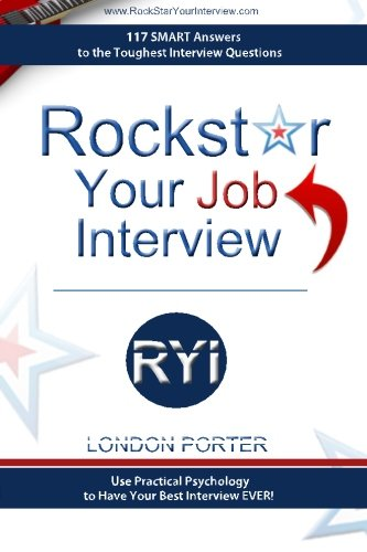 Rockstar Your Job Interview: Answers to the Toughest Interview Questions Ever: Porter, London