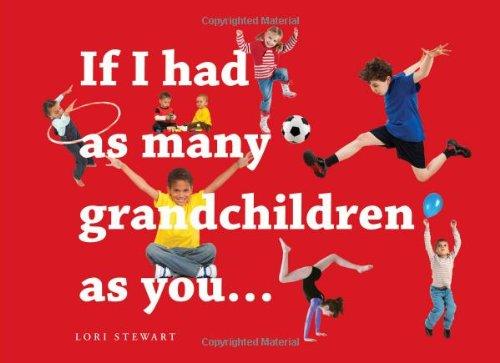 If I Had as Many Grandchildren as You...: Stewart, Lori
