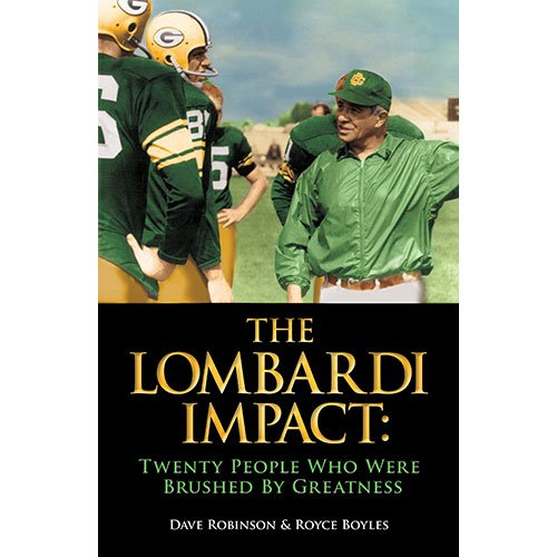 The Lombardi Impact: Twenty People Who Were Brushed by Greatness: Robinson, Dave; Boyles, Royce