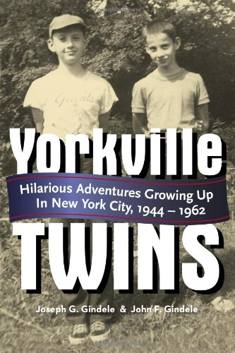 Yorkville Twins: Hilarious Adventures Growing Up in New York City, 1944-1962 {FIRST EDITION}