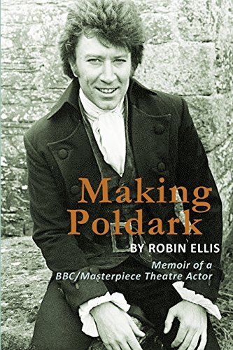 9780983939825: Making Poldark: Memoir of a BBC/Masterpiece Theatre Actor
