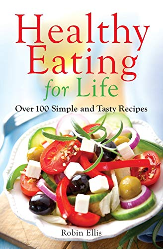 9780983939863: Healthy Eating for Life: Over 100 Simple and Tasty Recipes