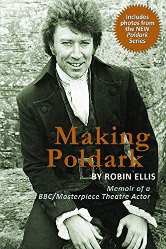 9780983939870: Making Poldark: Memoir of a BBC/Masterpiece Theatre Actor (2015 Edition)