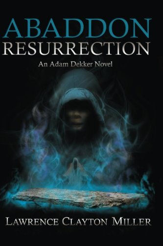 Abaddon Resurrection: An Adam Dekker Novel (Abaddon Trilogy) (Volume 3): Miller, Lawrence