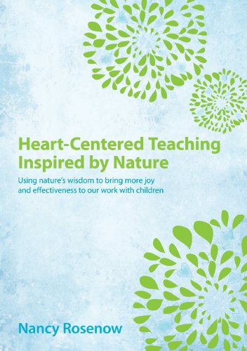 Heart-Centered Teaching Inspired By Nature: Using Nature's Wisdom to Bring More Joy and Effective...