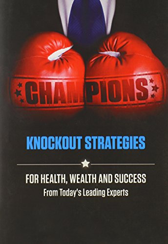 Champions: Knockout Strategies for Health, Wealth and Success: Today's Leading Experts