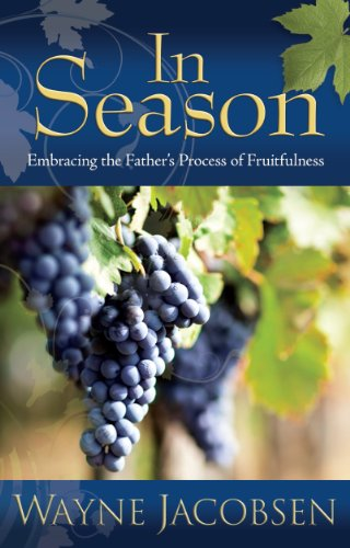 In Season: Embracing the Father's Process of Fruitfulness (9780983949114) by Wayne Jacobsen