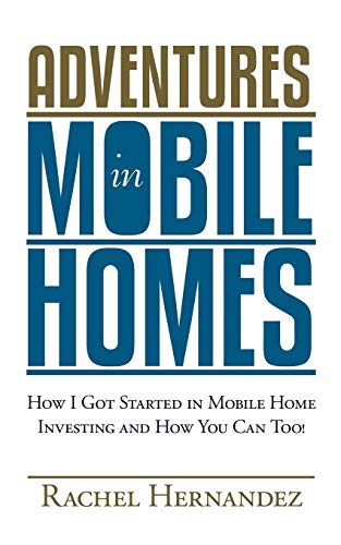 Adventures in Mobile Homes: How I Got Started in Mobile Home Investing and How You Can Too!: ...