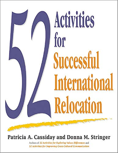 52 Activities for Successful International Relocation: Cassiday, Patricia A; Stringer, Donna M.