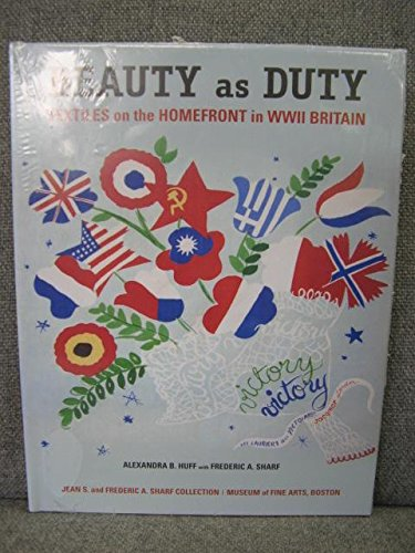 9780983957300: Beauty as Duty - Textiles on the Homefront in WWII Britain by Alexandra Huff, Frederic A Sharf (2011) Hardcover