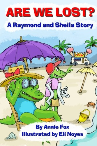 Are We Lost?: A Raymond and Sheila Story (Raymond and Sheila Stories) (Volume 2): Fox, Annie