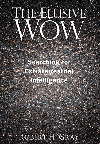 The Elusive Wow: Searching for Extraterrestrial Intelligence: Robert H. Gray