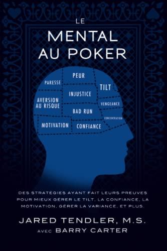 9780983959762: Le Mental Au Poker: Des stratégies ayant fait leurs preuves pour mieux gérer le tilt, la confiance, la motivation, gérer la variance, et plus.