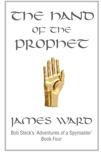 9780983959809: The Hand of The Prophet: Bob Steck's adventures of a spymaster, book four
