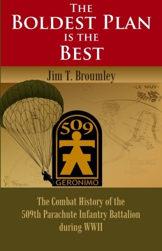 9780983963202: The Boldest Plan is the Best: The Combat History of the 509th Parachute Infantry Battalion during WWII