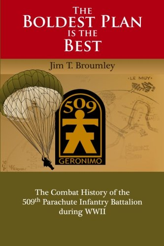 9780983963219: The Boldest Plan is the Best: The Combat History of the 509th Parachute Infantry Battalion during WWII