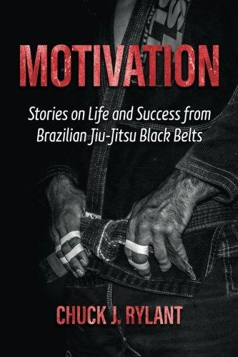 9780983963721: Motivation: Stories on Life and Success from Brazilian Jiu-Jitsu Black Belts