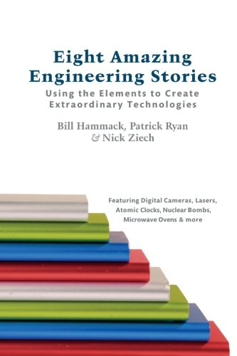 9780983966135: Eight Amazing Engineering Stories: Using the Elements to Create Extraordinary Technologies