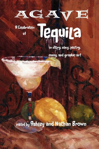 9780983971511: Agave, a Celebration of Tequila in Story, Song, Poetry, Essay, and Graphic Art