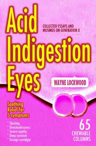 Acid Indigestion Eyes: Collected Essays and Musings on Generation X: Wayne Lockwood