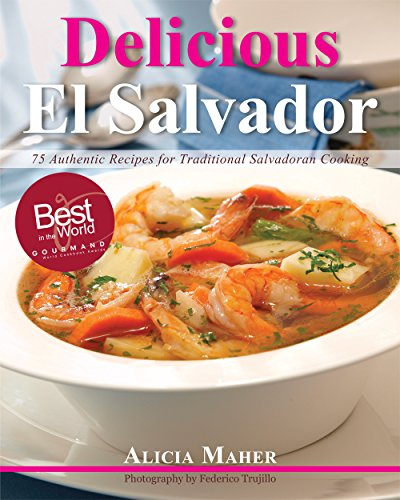 9780983980919: Delicious El Salvador: 75 Authentic Recipes for Traditional Salvadoran Cooking