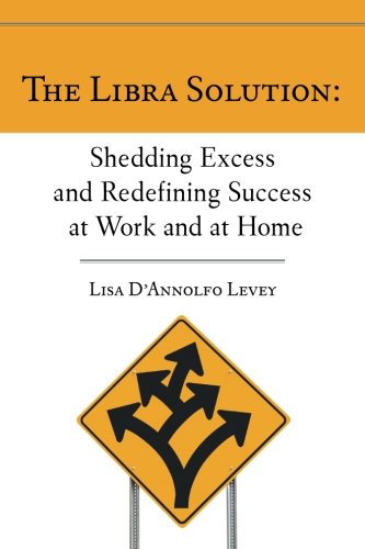 9780983982609: The Libra Solution: Shedding Excess and Redefining Success at Work and at Home