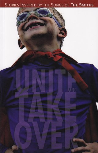 9780983982807: Unite and Take Over: Stories Inspired by the Songs of the Smiths