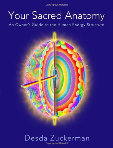 9780983983927: Your Sacred Anatomy: An Owner's Guide To The Human Energy Structure