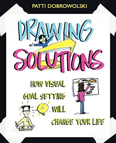 9780983985600: Drawing Solutions: How Visual Goal Setting Will Change Your Life
